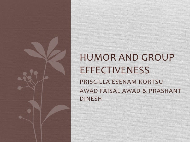 PRISCILLA ESENAM KORTSU<br />AWAD FAISAL AWAD & PRASHANT DINESH<br />HUMOR AND GROUP EFFECTIVENESS<br />