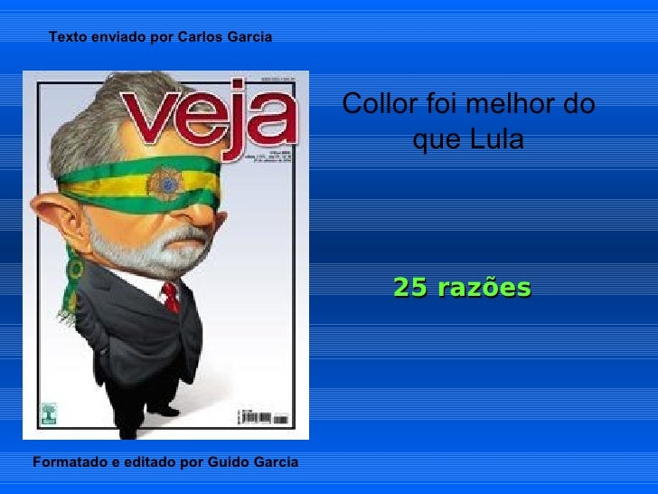 Texto enviado por Carlos Garcia                                           Collor foi melhor do                            ...