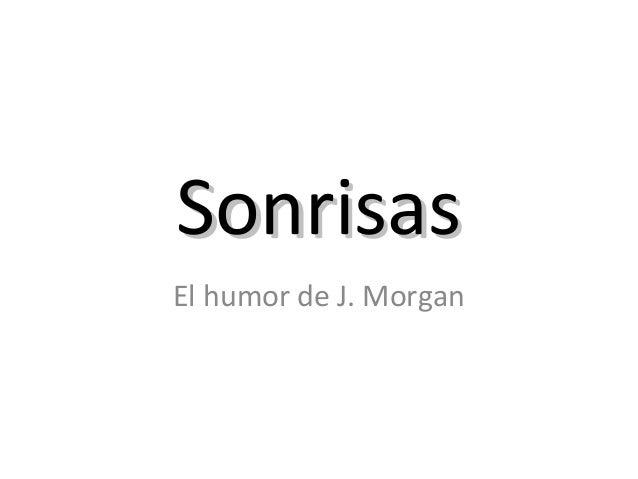 SonrisasSonrisas El humor de J. Morgan