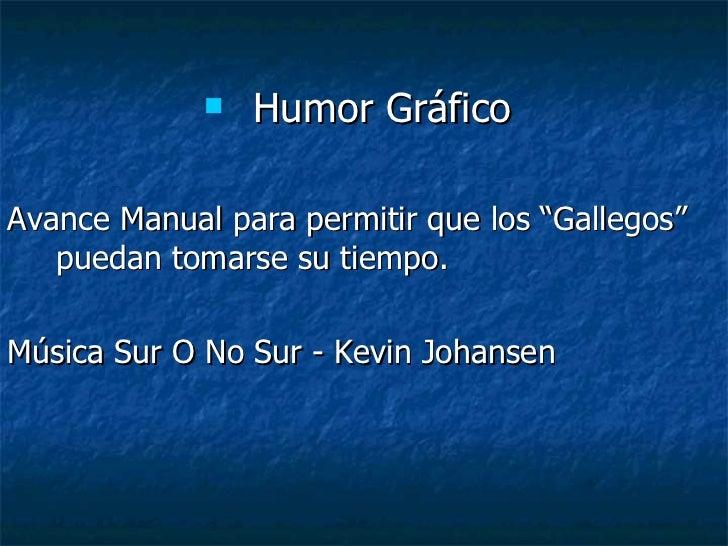 """<ul><li>Humor Gráfico  </li></ul><ul><li>Avance Manual para permitir que los """"Gallegos"""" puedan tomarse su tiempo. </li></u..."""