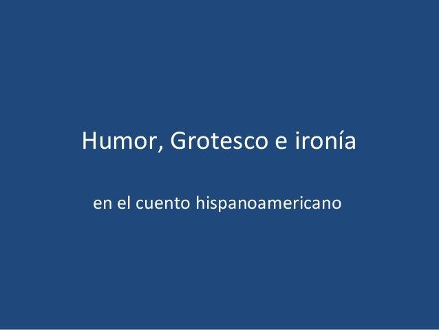 Humor, Grotesco e ironíaen el cuento hispanoamericano