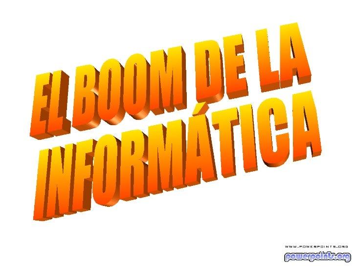 EL BOOM DE LA INFORMÁTICA