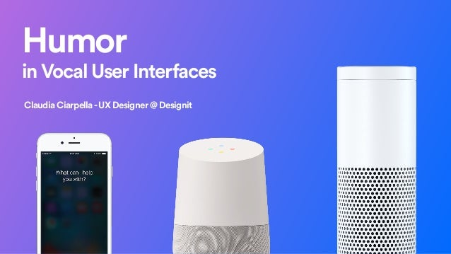 Humor in Vocal User Interfaces Claudia Ciarpella-UX Designer @ Designit