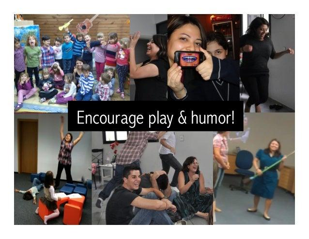 Encourage play & humor!