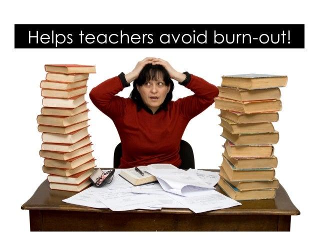 Helps teachers avoid burn-out!