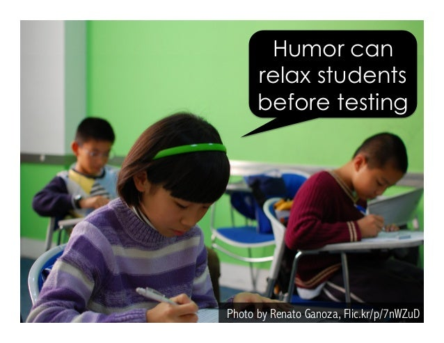 Photo by Renato Ganoza, Flic.kr/p/7nWZuD Humor can relax students before testing