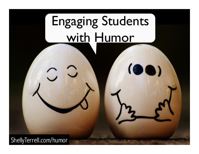 Engaging Students with Humor ShellyTerrell.com/humor