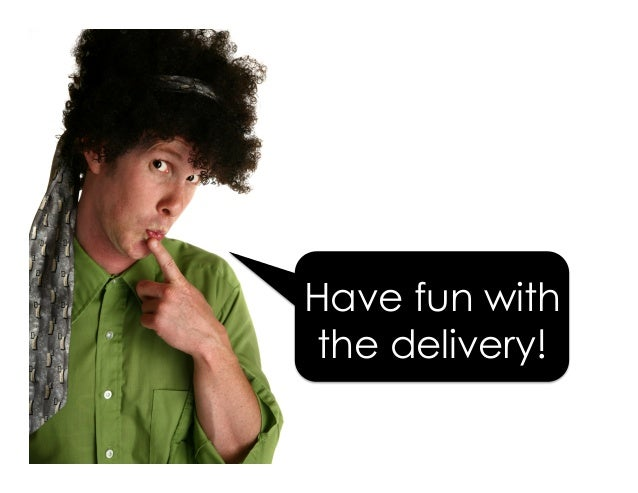 Have fun with the delivery!
