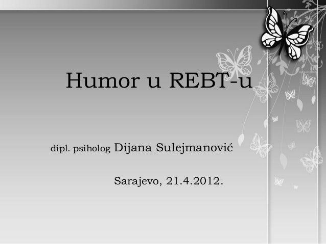 Humor u REBT-udipl. psiholog   Dijana Sulejmanović                 Sarajevo, 21.4.2012.