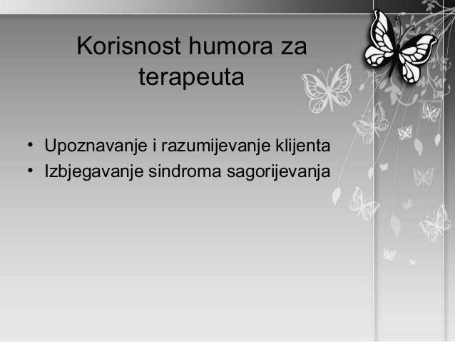 Korisnost humora za           terapeuta• Upoznavanje i razumijevanje klijenta• Izbjegavanje sindroma sagorijevanja