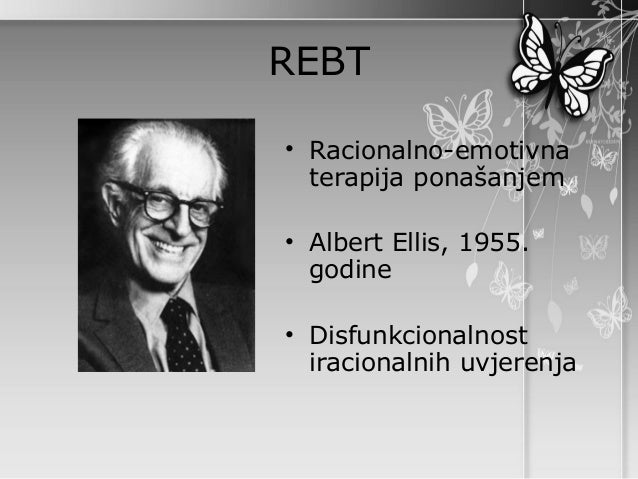 REBT• Racionalno-emotivna  terapija ponašanjem• Albert Ellis, 1955.  godine• Disfunkcionalnost  iracionalnih uvjerenja