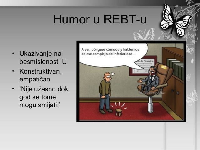 Humor u REBT-u• Ukazivanje na  besmislenost IU• Konstruktivan,  empatičan• 'Nije užasno dok  god se tome  mogu smijati.'