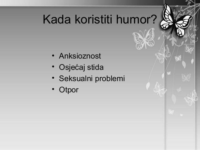 Kada koristiti humor? •   Anksioznost •   Osjećaj stida •   Seksualni problemi •   Otpor