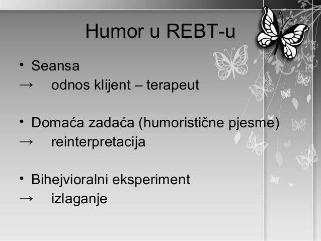 Humor u REBT-u• Seansa→ odnos klijent – terapeut• Domaća zadaća (humoristične pjesme)→ reinterpretacija• Bihejvioralni eks...