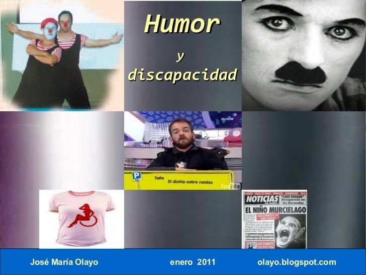 Humor                        y                   discapacidadJosé María Olayo       enero 2011   olayo.blogspot.com