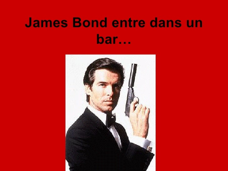 James Bond entre dans un bar…