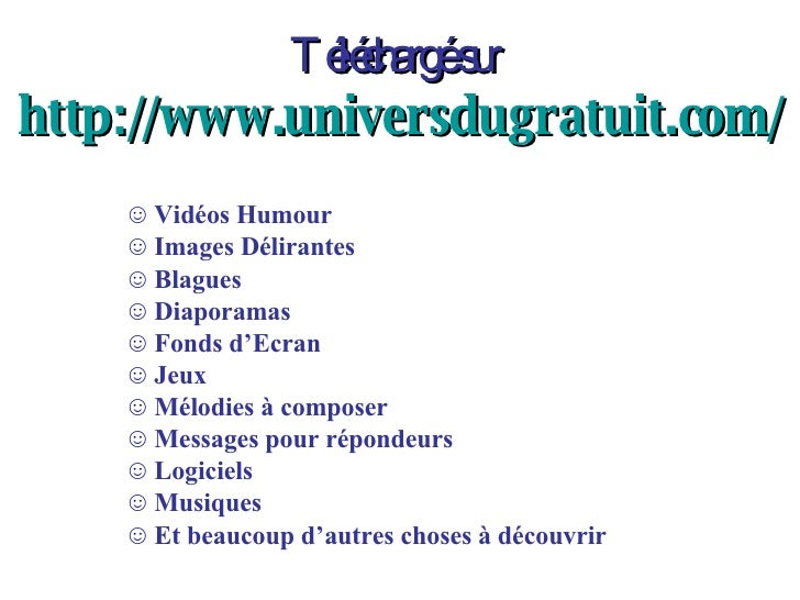 Téléchargé sur   http://www.universdugratuit.com/ <ul><li>Vidéos Humour </li></ul><ul><li>Images Délirantes </li></ul><ul>...