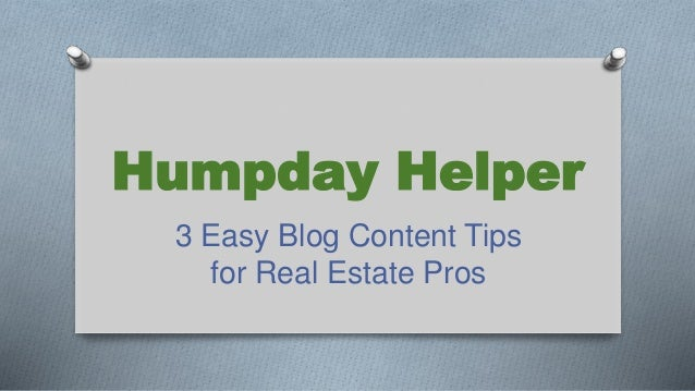 Humpday Helper 3 Easy Blog Content Tips for Real Estate Pros