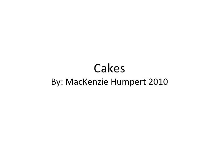 Cakes By: MacKenzie Humpert 2010