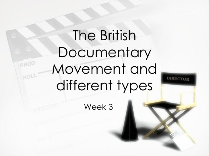The British Documentary Movement and different types Week 3
