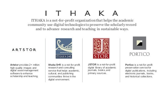 ITHAKA is a not-for-profit organization that helps the academic community use digital technologies to preserve the scholar...