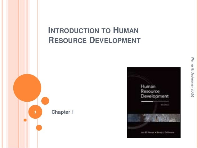 INTRODUCTION TO HUMAN RESOURCE DEVELOPMENT Werner & DeSimone (2006)  1  Chapter 1