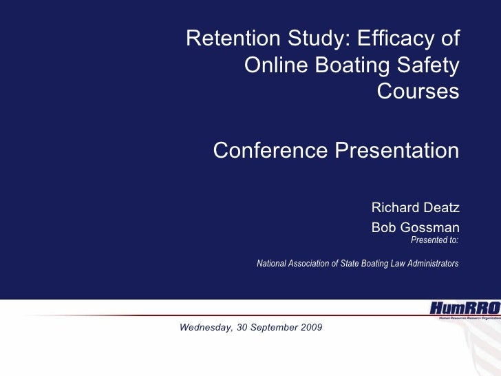Retention Study: Efficacy of Online Boating Safety Courses Conference Presentation Richard Deatz Bob Gossman Presented to:...
