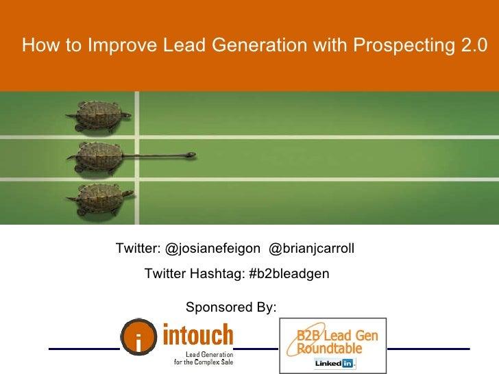 How to Improve Lead Generation with Prospecting 2.0 Twitter: @josianefeigon  @brianjcarroll  Twitter Hashtag: #b2bleadgen ...