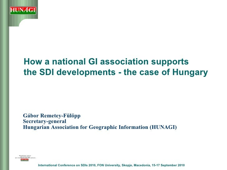 Gábor Remetey-Fülöpp Secretary-general Hungarian Association for Geographic Information (HUNAGI) How a national GI associa...
