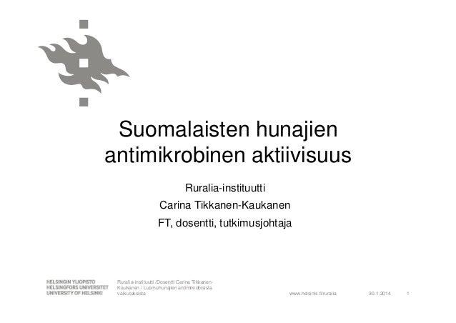 Suomalaisten hunajien antimikrobinen aktiivisuus Ruralia-instituutti Carina Tikkanen-Kaukanen FT, dosentti, tutkimusjohtaj...
