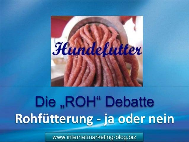 """www.internetmarketing-blog.biz Die """"ROH"""" Debatte Rohfütterung - ja oder nein"""