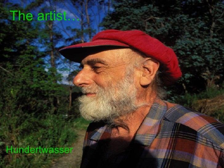 Hundertwasser The artist…