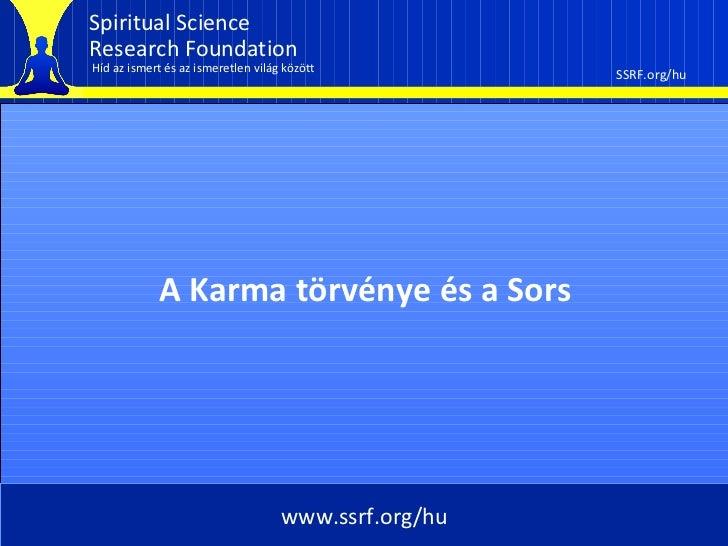 Spiritual ScienceResearch FoundationHíd az ismert és az ismeretlen világ között           SSRF.org/hu            A Karma t...