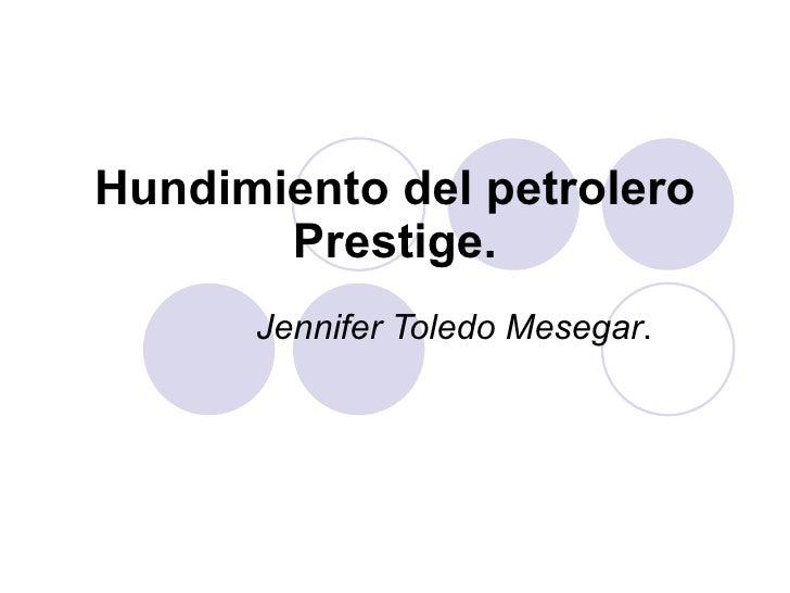 Hundimiento del petrolero Prestige. Jennifer Toledo Mesegar .