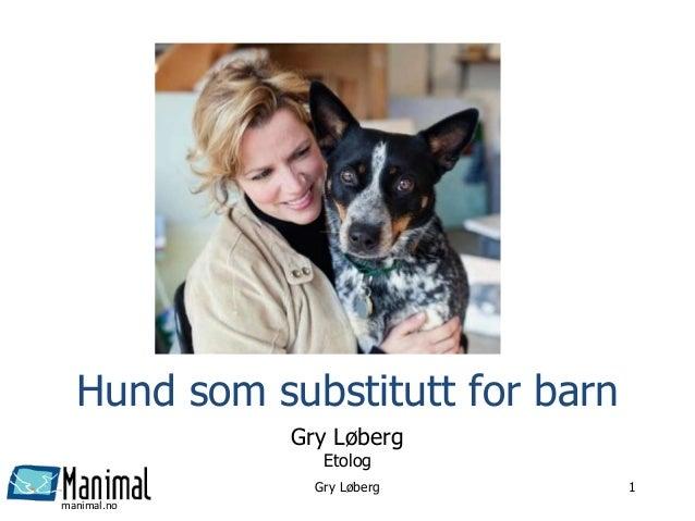 manimal.no Hund som substitutt for barn Gry Løberg Etolog Gry Løberg 1