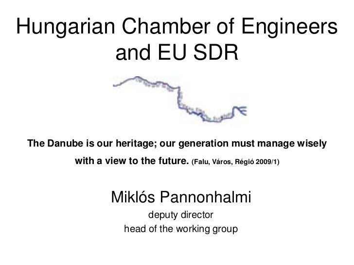 Hungarian Chamber of Engineers         and EU SDR The Danube is our heritage; our generation must manage wisely          w...