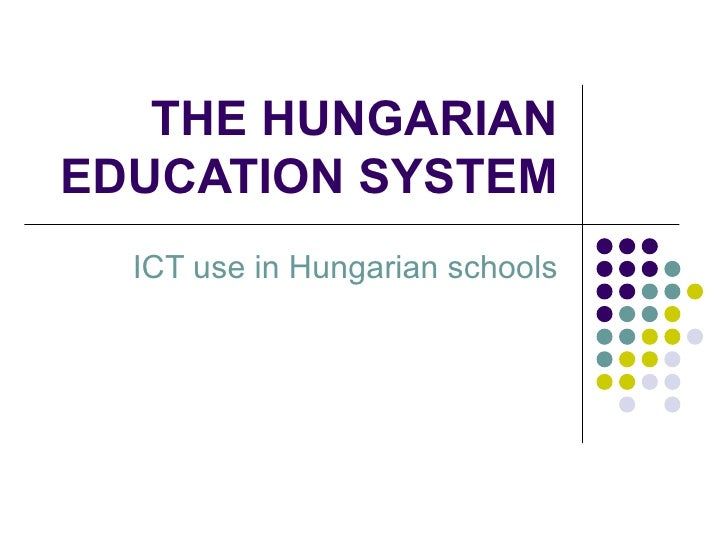 THE HUNGARIAN EDUCATION SYSTEM ICT use in Hungarian schools