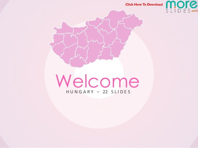 Click Here To DownloadWelcomeH U N G A R Y – 22 S L I D E S