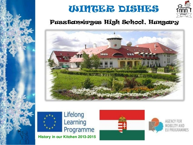 History in our Kitchen 2013-2015 WINTER DISHES Pusztamérges High School, Hungary
