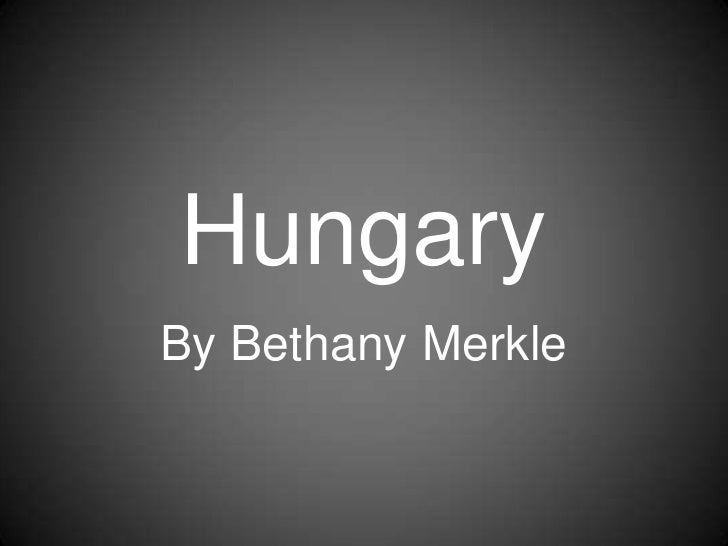 Hungary<br />By Bethany Merkle<br />