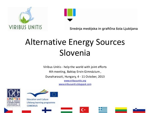Alternative Energy Sources Slovenia Viribus Unitis - help the world with joint efforts 4th meeting, Baktay Ervin Gimnázium...
