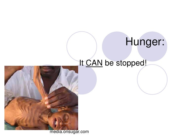 Hunger:            It CAN be stopped!media.onsugar.com