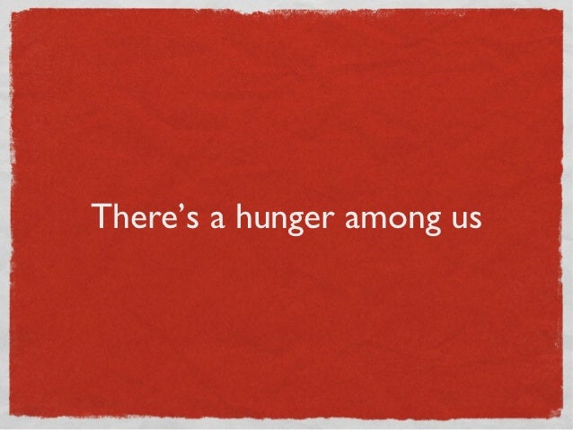 There's a hunger among us