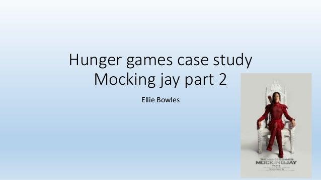 Hunger games case study Mocking jay part 2 Ellie Bowles