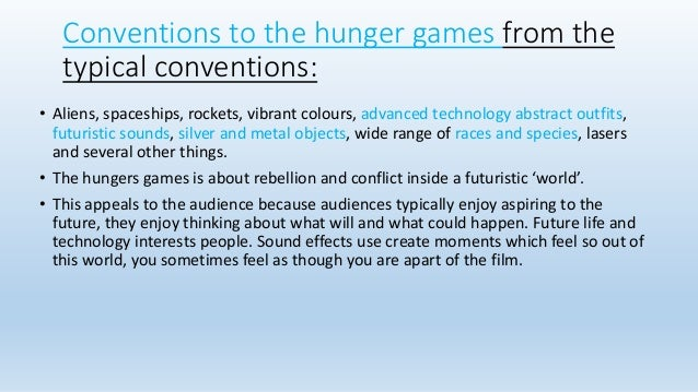 Conventions to the hunger games from the typical conventions: • Aliens, spaceships, rockets, vibrant colours, advanced tec...