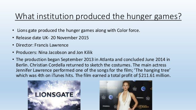 What institution produced the hunger games? • Lions gate produced the hunger games along with Color force. • Release date ...