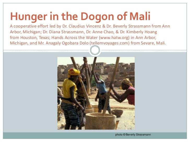 Hunger in the Dogon of MaliA cooperative effort led by Dr. Claudius Vincenz & Dr. Beverly Strassmann from AnnArbor, Michig...