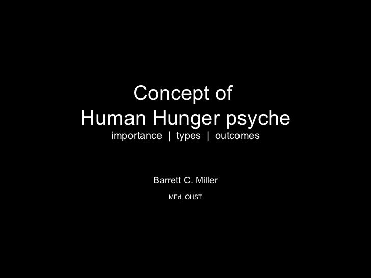 Concept of  Human Hunger psyche importance  |  types  |  outcomes Barrett C. Miller MEd, OHST
