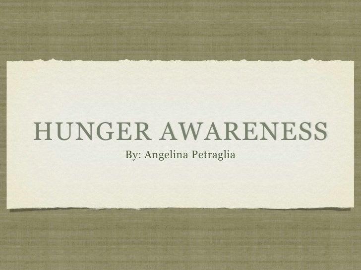 HUNGER AWARENESS     By: Angelina Petraglia