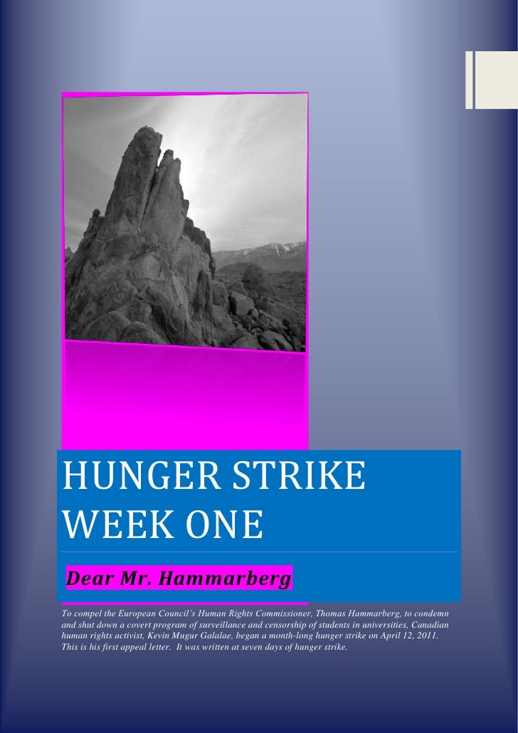 HUNGER STRIKEWEEK ONE Dear Mr. HammarbergTo compel the European Council's Human Rights Commissioner, Thomas Hammarberg, to...